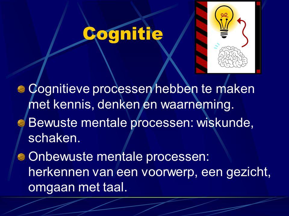 Cognitie Cognitieve processen hebben te maken met kennis, denken en waarneming. Bewuste mentale processen: wiskunde, schaken. Onbewuste mentale proces