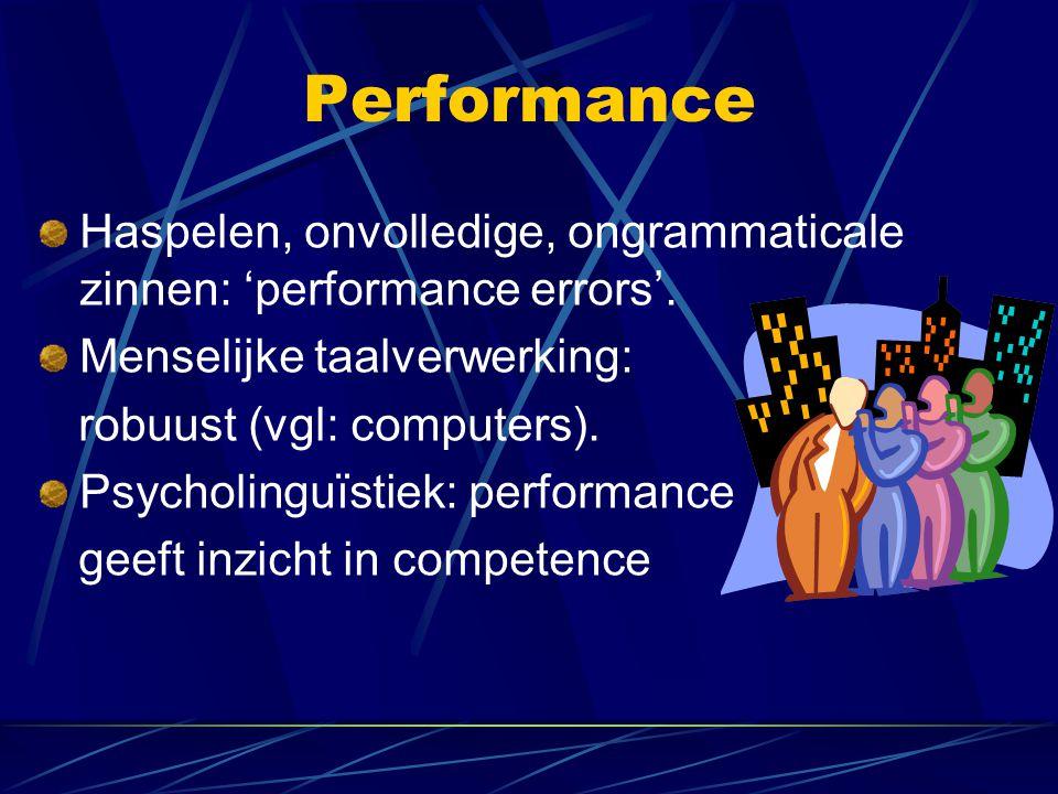 Performance Haspelen, onvolledige, ongrammaticale zinnen: 'performance errors'.