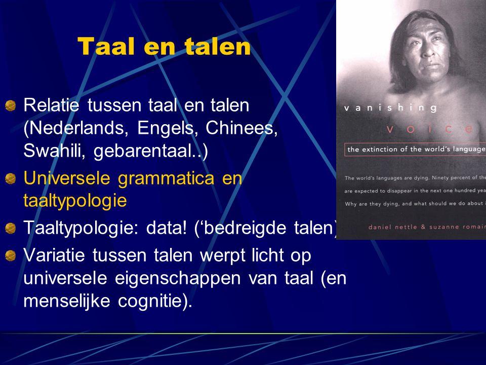 Taal en talen Relatie tussen taal en talen (Nederlands, Engels, Chinees, Swahili, gebarentaal..) Universele grammatica en taaltypologie Taaltypologie: