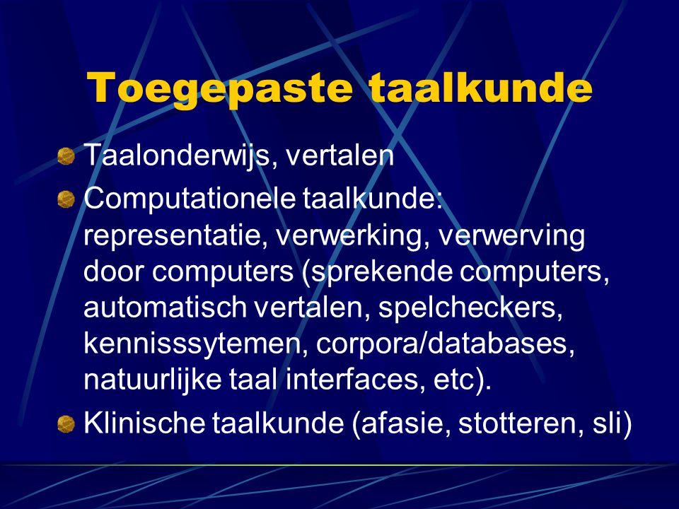 Toegepaste taalkunde Taalonderwijs, vertalen Computationele taalkunde: representatie, verwerking, verwerving door computers (sprekende computers, automatisch vertalen, spelcheckers, kennisssytemen, corpora/databases, natuurlijke taal interfaces, etc).