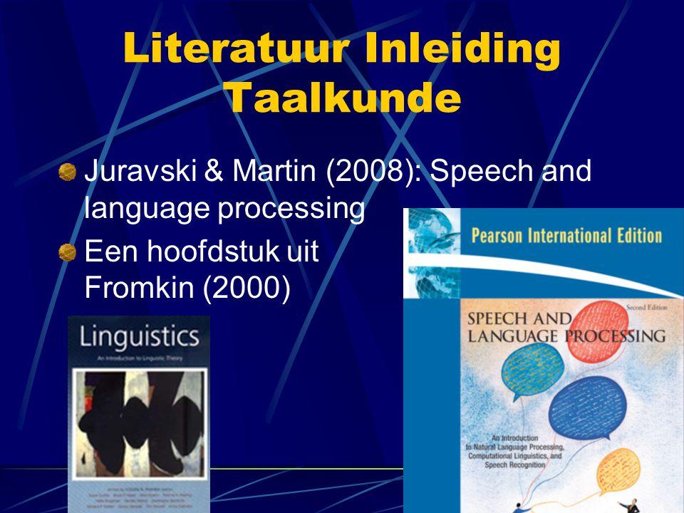 Literatuur Inleiding Taalkunde Juravski & Martin (2008): Speech and language processing Een hoofdstuk uit Fromkin (2000)