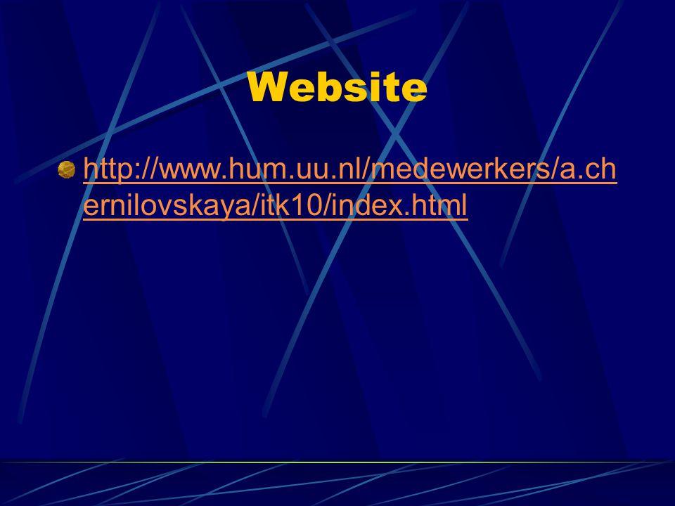 Website http://www.hum.uu.nl/medewerkers/a.ch ernilovskaya/itk10/index.html
