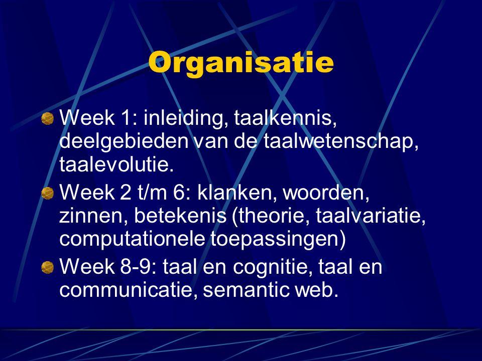 Organisatie Week 1: inleiding, taalkennis, deelgebieden van de taalwetenschap, taalevolutie. Week 2 t/m 6: klanken, woorden, zinnen, betekenis (theori
