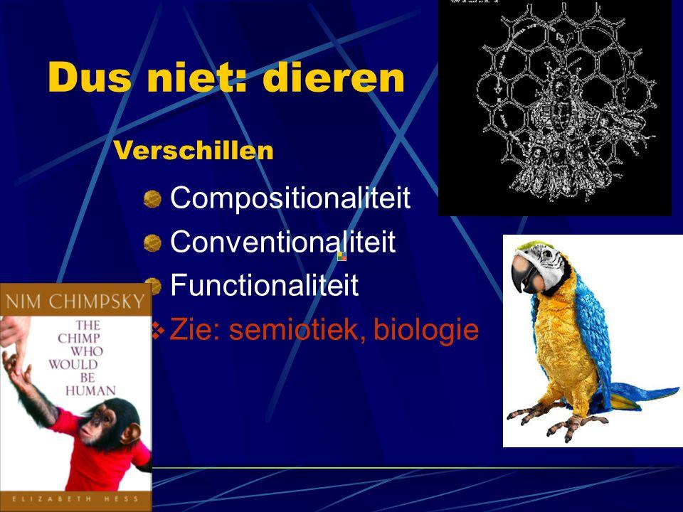 Dus niet: dieren Compositionaliteit Conventionaliteit Functionaliteit  Zie: semiotiek, biologie Verschillen