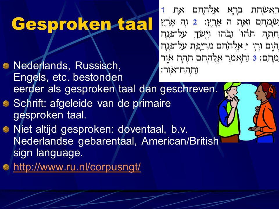 Gesproken taal Nederlands, Russisch, Engels, etc. bestonden eerder als gesproken taal dan geschreven. Schrift: afgeleide van de primaire gesproken taa