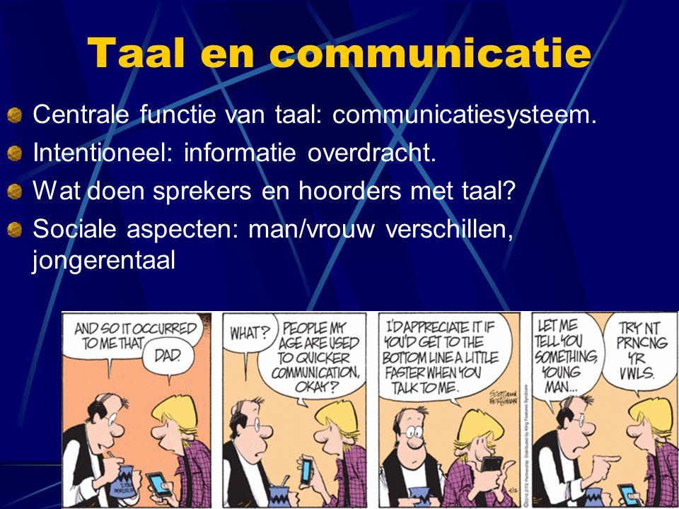 Taal en communicatie Centrale functie van taal: communicatiesysteem. Intentioneel: informatie overdracht. Wat doen sprekers en hoorders met taal? Soci
