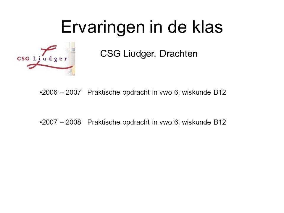 Ervaringen in de klas CSG Liudger, Drachten 2006 – 2007 Praktische opdracht in vwo 6, wiskunde B12 2007 – 2008 Praktische opdracht in vwo 6, wiskunde B12
