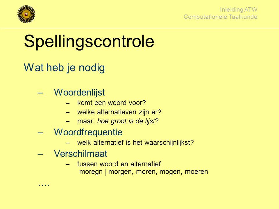 Inleiding ATW Computationele Taalkunde Een voorbeeld Spellingscontrole De reiziger vertrekt moregn Waar zit een fout? Wat is het correcte woord?