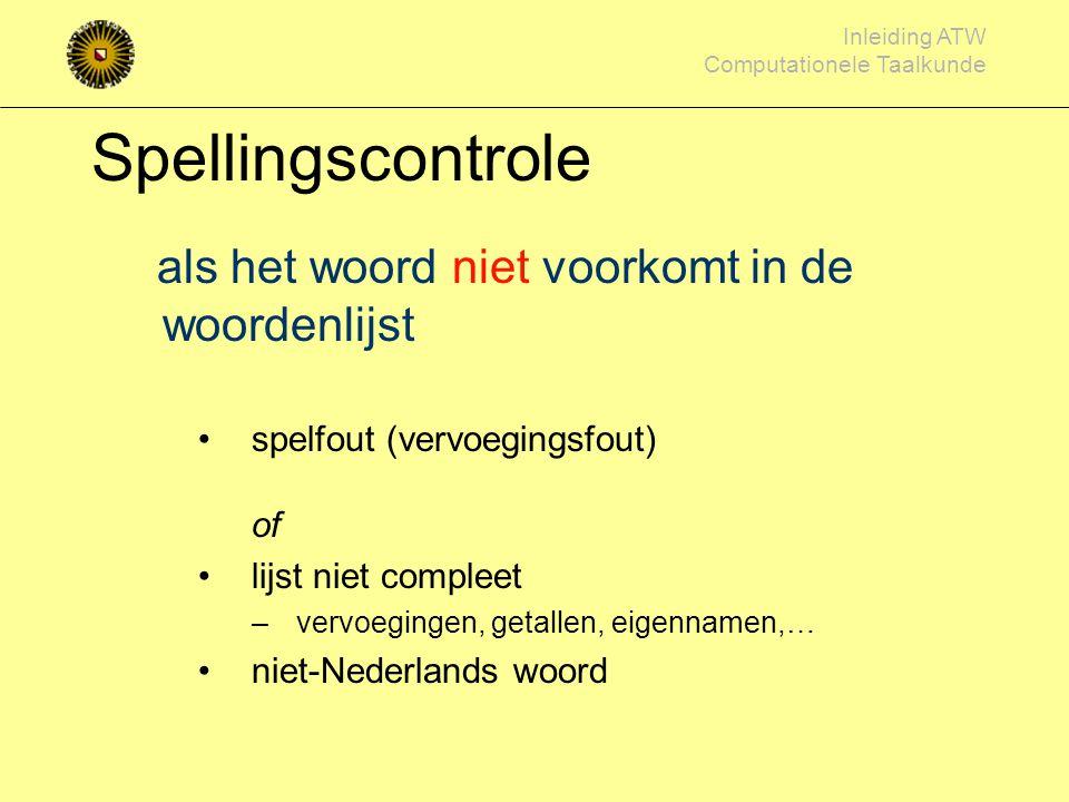 Inleiding ATW Computationele Taalkunde Spellingscontrole Wat heb je nodig –Woordenlijst –komt een woord voor? –welke alternatieven zijn er? –maar: hoe