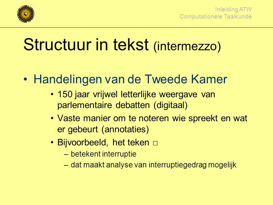 Inleiding ATW Computationele Taalkunde Grote tekstcorpora [voor elke taal] Tot honderden miljoenen woorden –Corpus Gesproken Nederlands: 300M Van dive