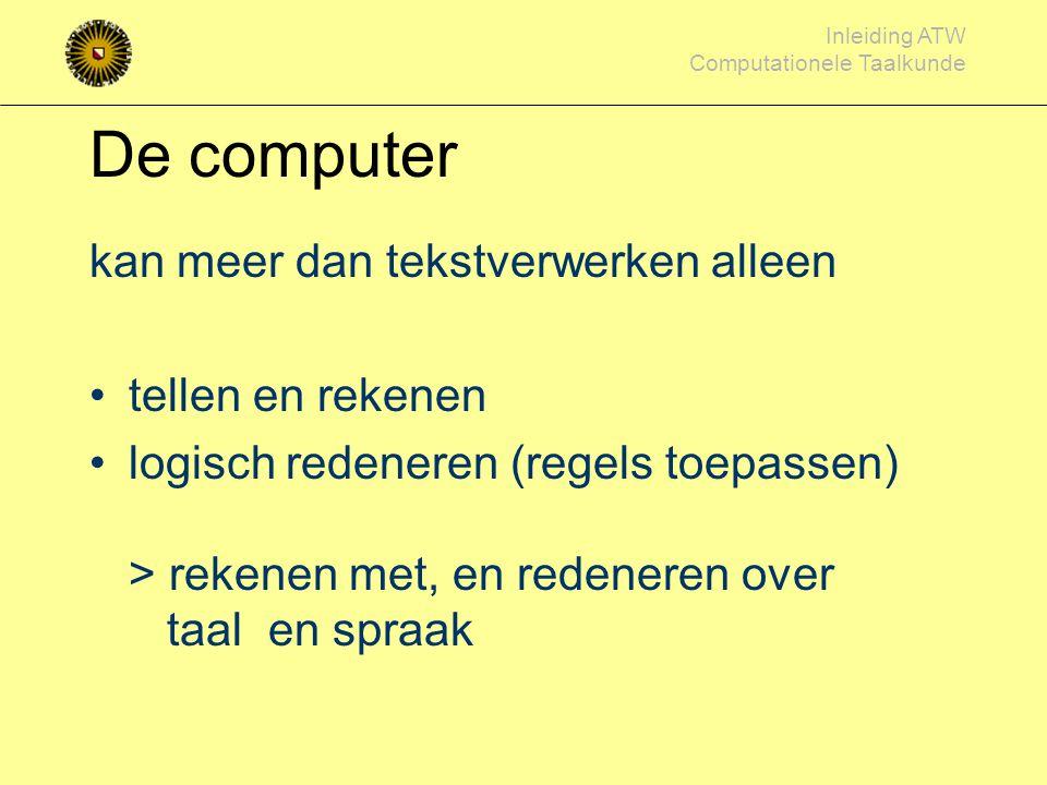 Inleiding ATW Computationele Taalkunde Computationele Taalkunde (taal- en spraaktechnologie) Gerrit Bloothooft