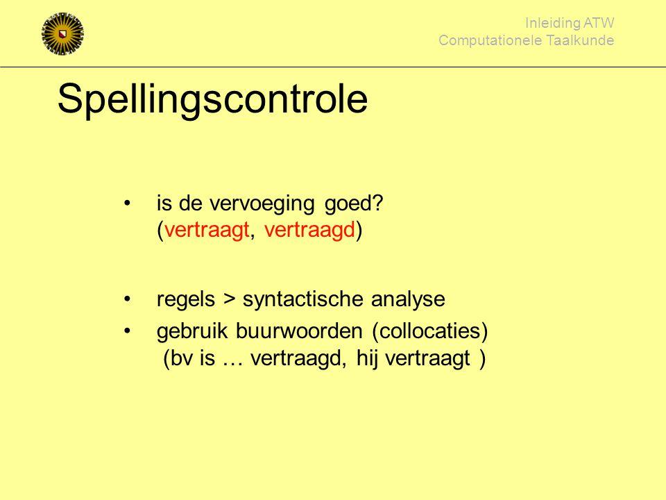 Inleiding ATW Computationele Taalkunde Meer woorden tellen! Woordcombinaties (collocatie) meer informatie (ook syntactisch/semantisch) zeer grote corp