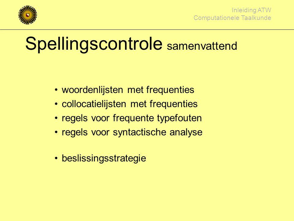 Inleiding ATW Computationele Taalkunde Spellingscontrole is de vervoeging goed? (vertraagt, vertraagd) regels > syntactische analyse gebruik buurwoord