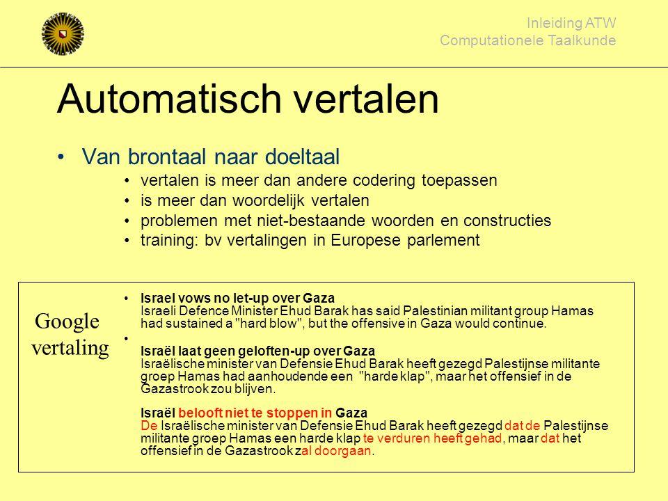 Inleiding ATW Computationele Taalkunde Taal herkennen (door te tellen!) karakteristieke letters Nederlands:à é ë ï Fries: ê ô ú û Duits: Ö Ü ä ö ü ß I