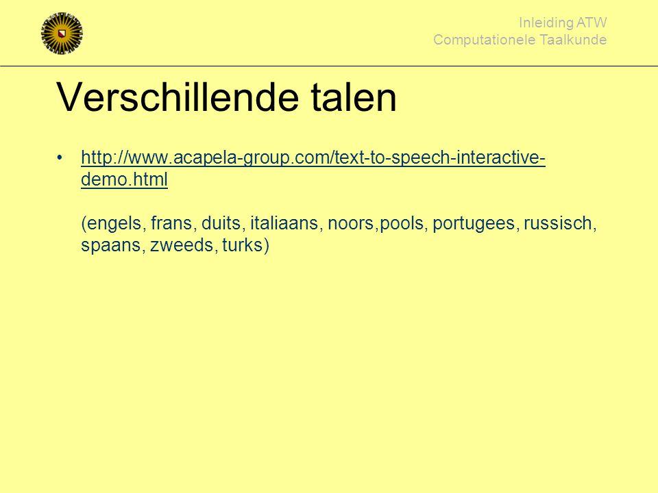 Inleiding ATW Computationele Taalkunde Voorbeelden unit-selection http://www.fluency.nl Loquendo (Willem) http://tts.loquendo.com/ttsdemo/default.asp?