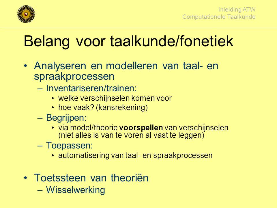 Inleiding ATW Computationele Taalkunde Voorwaarden Taalmodel en spraakmodel nodig Trainingsmateriaal nodig –Voorbeelden (veel) –Supervisie (zeker in h