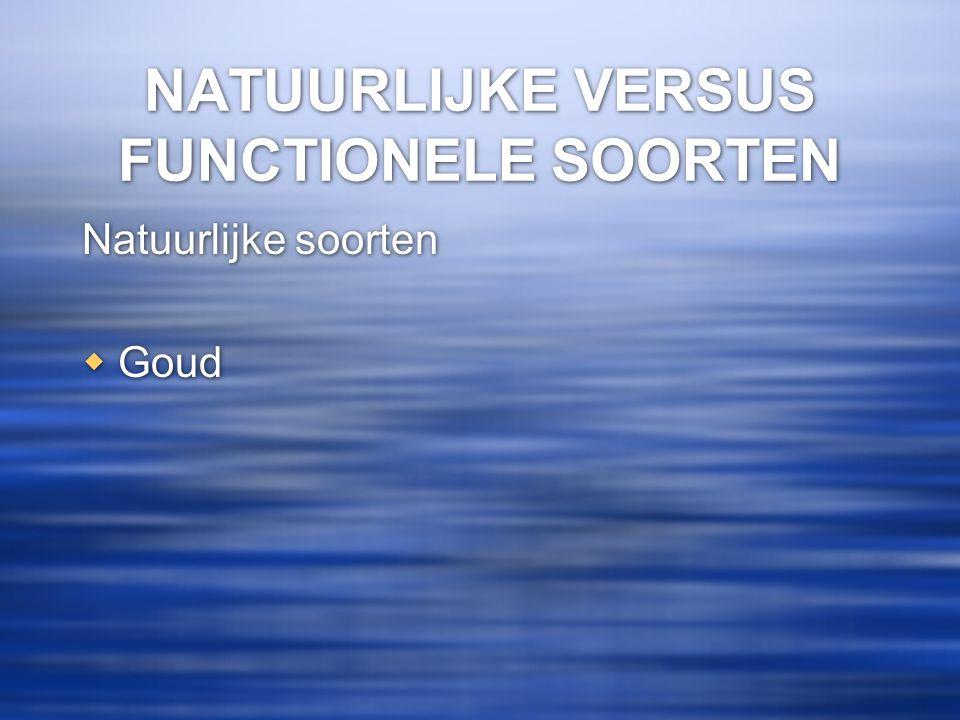 NATUURLIJKE VERSUS FUNCTIONELE SOORTEN Natuurlijke soorten  Goud Natuurlijke soorten  Goud