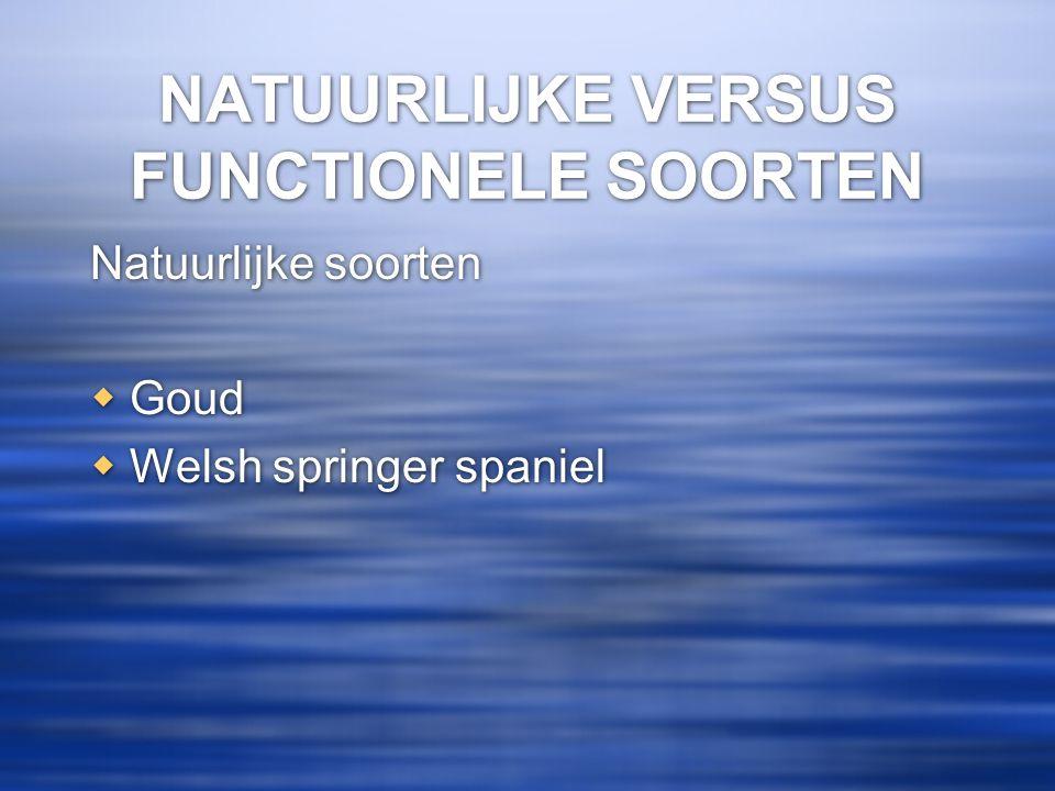 NATUURLIJKE VERSUS FUNCTIONELE SOORTEN Natuurlijke soorten  Goud  Welsh springer spaniel Natuurlijke soorten  Goud  Welsh springer spaniel