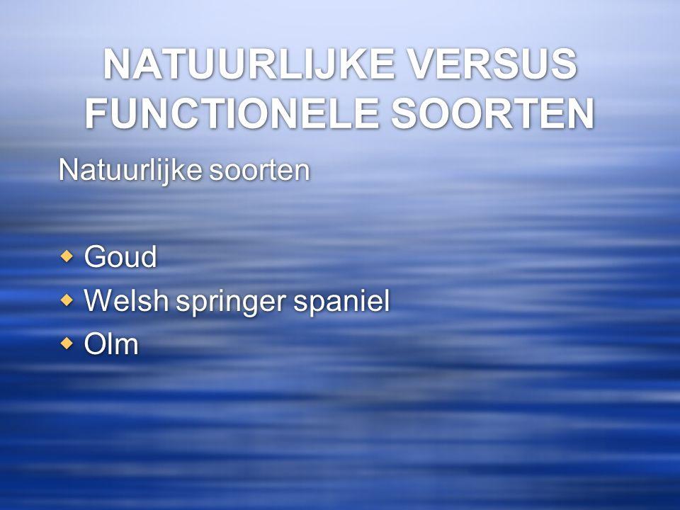 NATUURLIJKE VERSUS FUNCTIONELE SOORTEN Natuurlijke soorten  Goud  Welsh springer spaniel  Olm Natuurlijke soorten  Goud  Welsh springer spaniel 