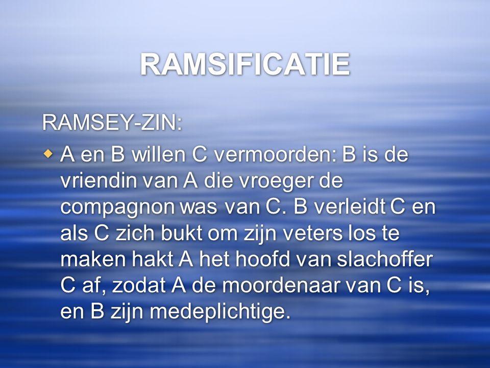 RAMSIFICATIE RAMSEY-ZIN:  A en B willen C vermoorden: B is de vriendin van A die vroeger de compagnon was van C. B verleidt C en als C zich bukt om z