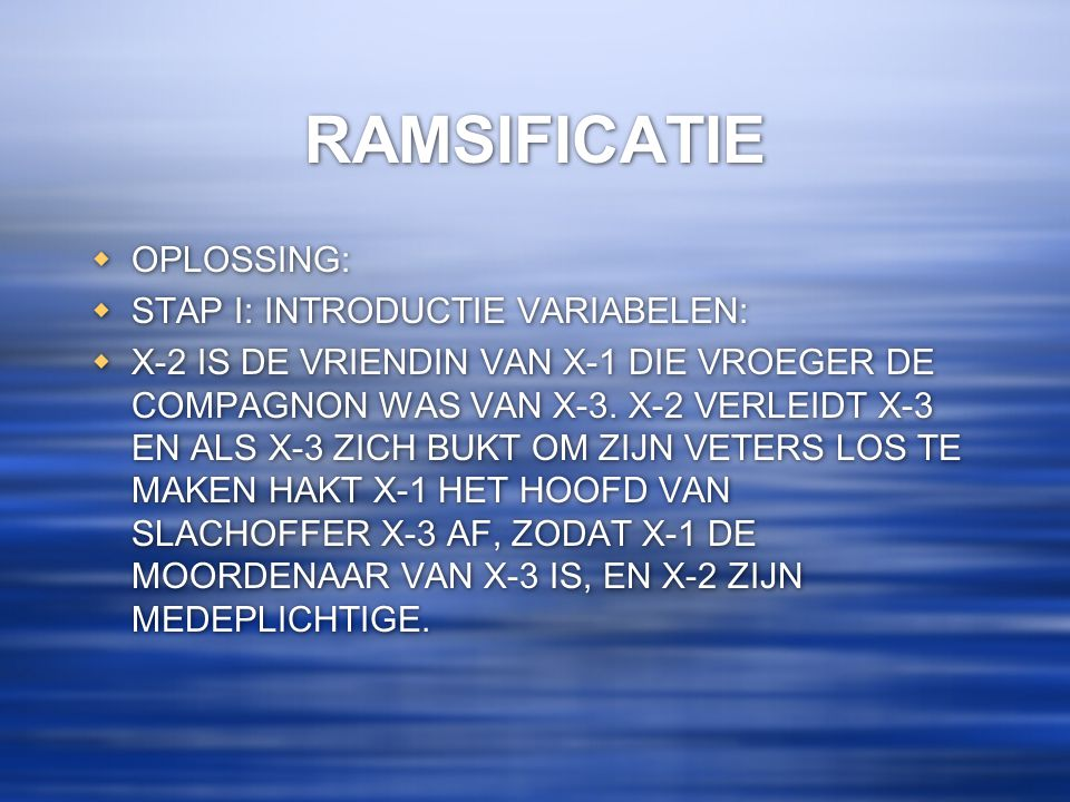 RAMSIFICATIE  OPLOSSING:  STAP I: INTRODUCTIE VARIABELEN:  X-2 IS DE VRIENDIN VAN X-1 DIE VROEGER DE COMPAGNON WAS VAN X-3. X-2 VERLEIDT X-3 EN ALS