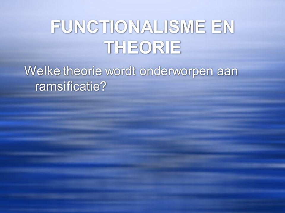 FUNCTIONALISME EN THEORIE Welke theorie wordt onderworpen aan ramsificatie?