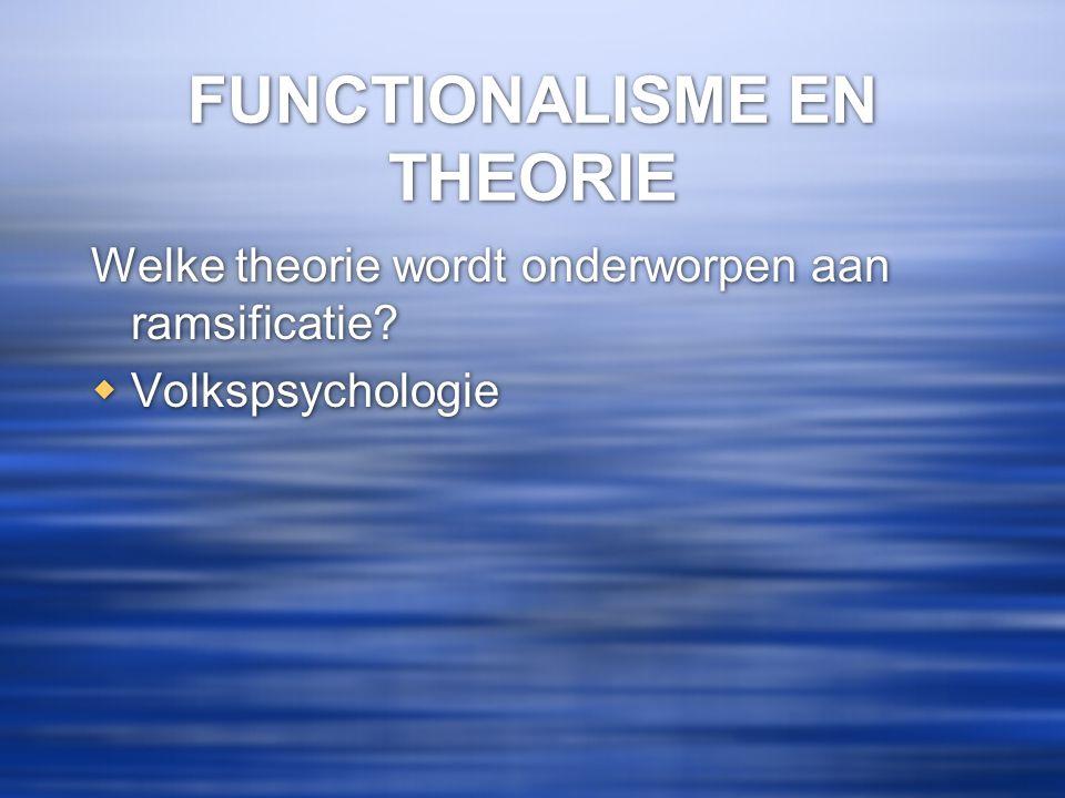 FUNCTIONALISME EN THEORIE Welke theorie wordt onderworpen aan ramsificatie?  Volkspsychologie Welke theorie wordt onderworpen aan ramsificatie?  Vol