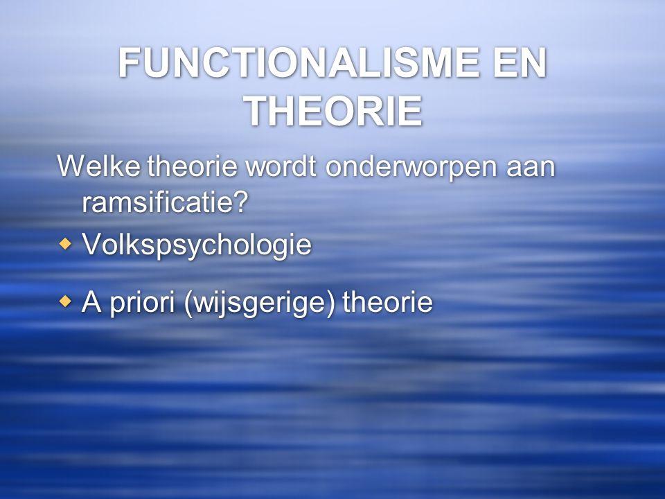 FUNCTIONALISME EN THEORIE Welke theorie wordt onderworpen aan ramsificatie?  Volkspsychologie  A priori (wijsgerige) theorie Welke theorie wordt ond