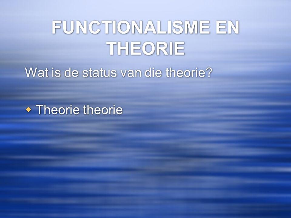 FUNCTIONALISME EN THEORIE Wat is de status van die theorie?  Theorie theorie Wat is de status van die theorie?  Theorie theorie