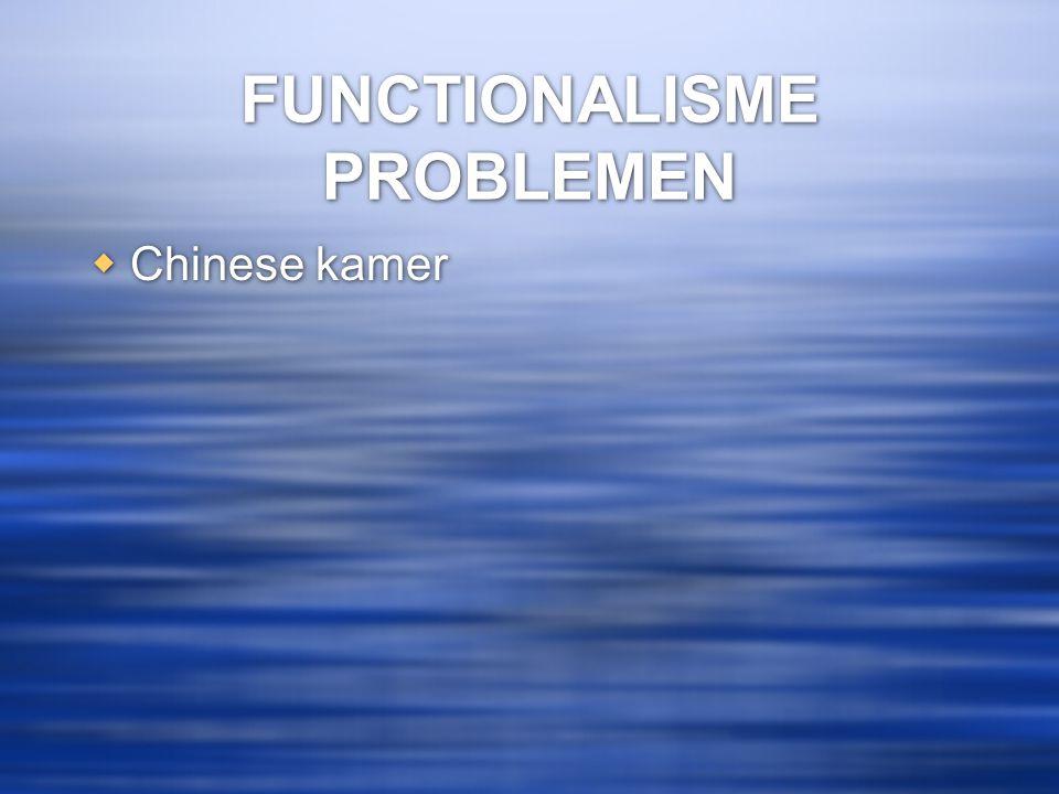 FUNCTIONALISME PROBLEMEN  Chinese kamer