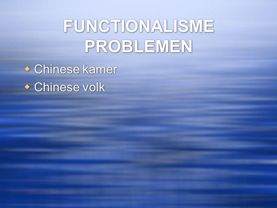FUNCTIONALISME PROBLEMEN  Chinese kamer  Chinese volk  Chinese kamer  Chinese volk