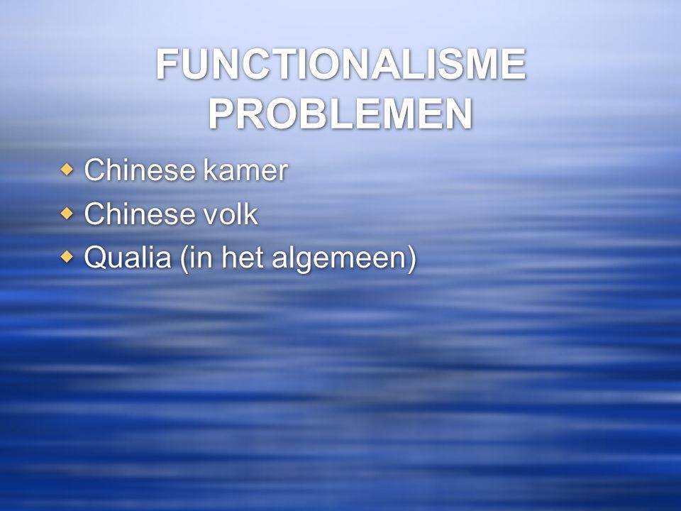FUNCTIONALISME PROBLEMEN  Chinese kamer  Chinese volk  Qualia (in het algemeen)  Chinese kamer  Chinese volk  Qualia (in het algemeen)