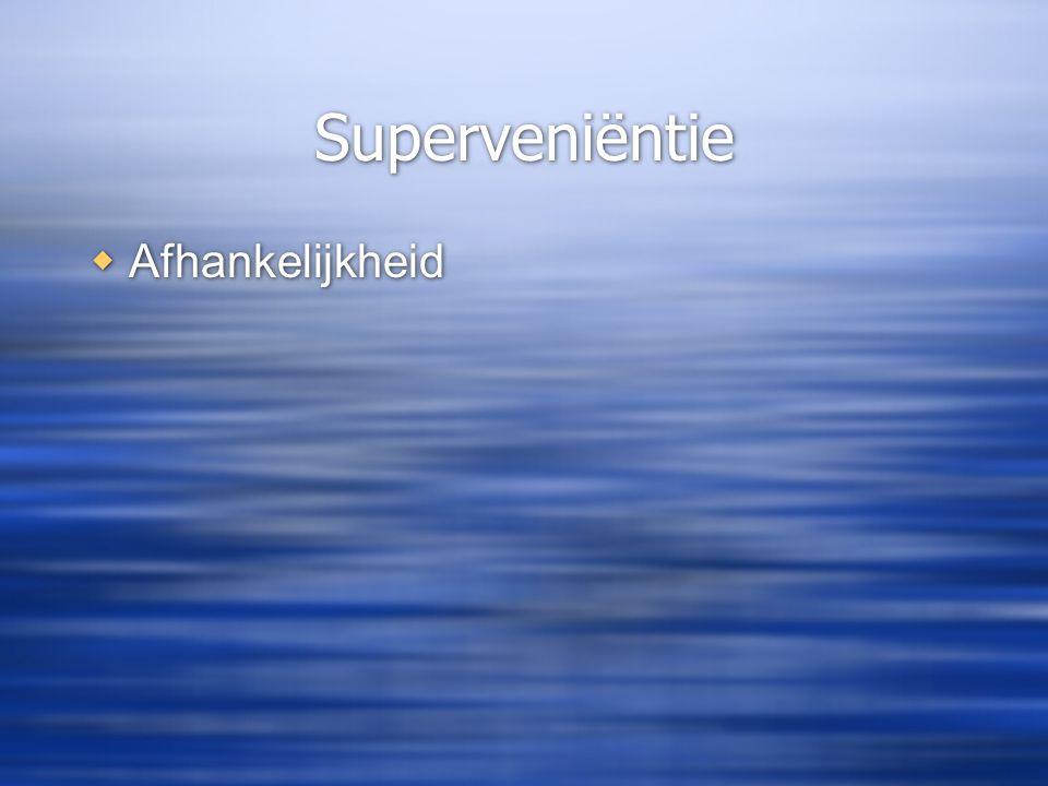 Superveniëntie  Afhankelijkheid