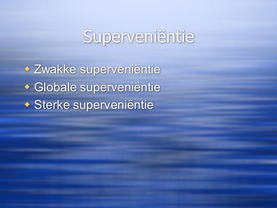 Superveniëntie  Zwakke superveniëntie  Globale superveniëntie  Sterke superveniëntie  Zwakke superveniëntie  Globale superveniëntie  Sterke supe