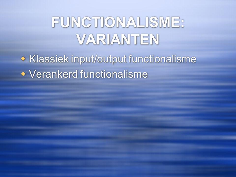 FUNCTIONALISME: VARIANTEN  Klassiek input/output functionalisme  Verankerd functionalisme  Klassiek input/output functionalisme  Verankerd functio