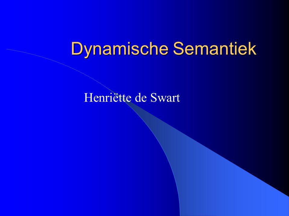Dynamische Semantiek Henriëtte de Swart