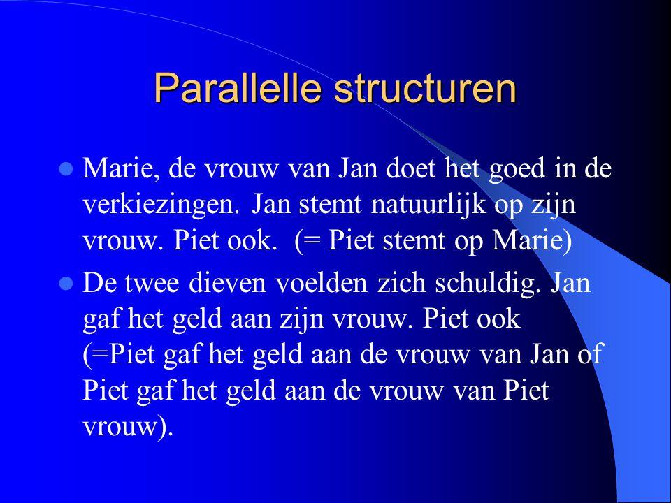 Parallelle structuren Marie, de vrouw van Jan doet het goed in de verkiezingen. Jan stemt natuurlijk op zijn vrouw. Piet ook. (= Piet stemt op Marie)