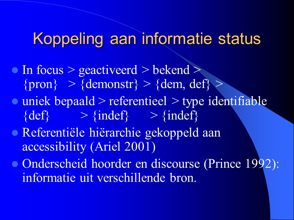 Koppeling aan informatie status In focus > geactiveerd > bekend > {pron} > {demonstr} > {dem, def} > uniek bepaald > referentieel > type identifiable