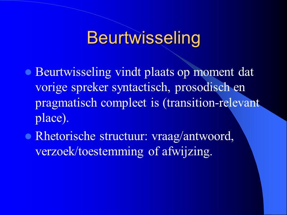 Beurtwisseling Beurtwisseling vindt plaats op moment dat vorige spreker syntactisch, prosodisch en pragmatisch compleet is (transition-relevant place).