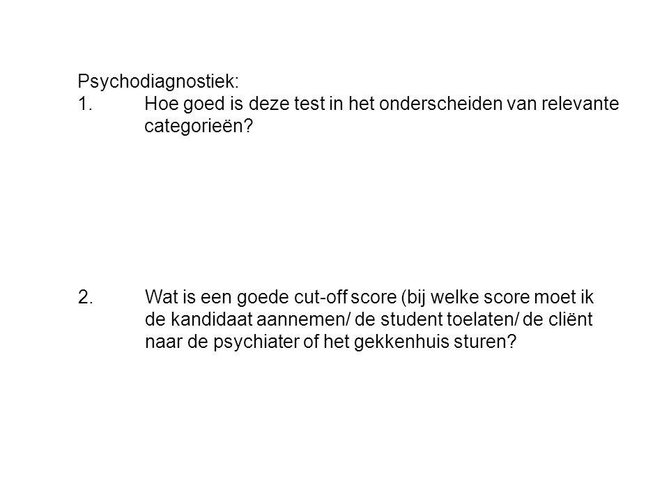 Psychodiagnostiek: 1.Hoe goed is deze test in het onderscheiden van relevante categorieën? 2.Wat is een goede cut-off score (bij welke score moet ik d