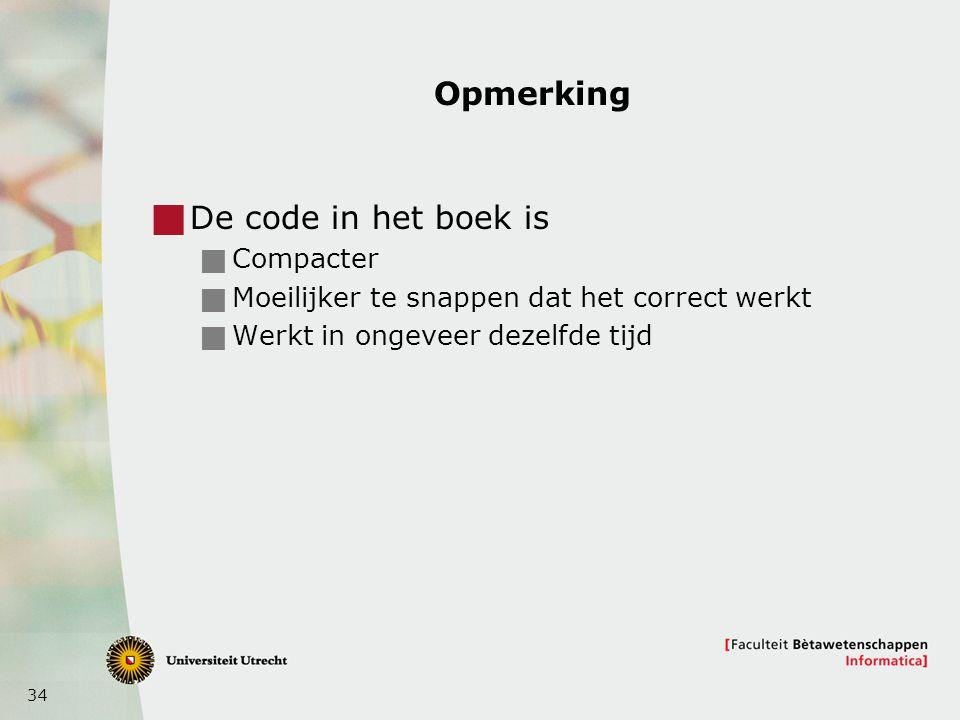 34 Opmerking  De code in het boek is  Compacter  Moeilijker te snappen dat het correct werkt  Werkt in ongeveer dezelfde tijd