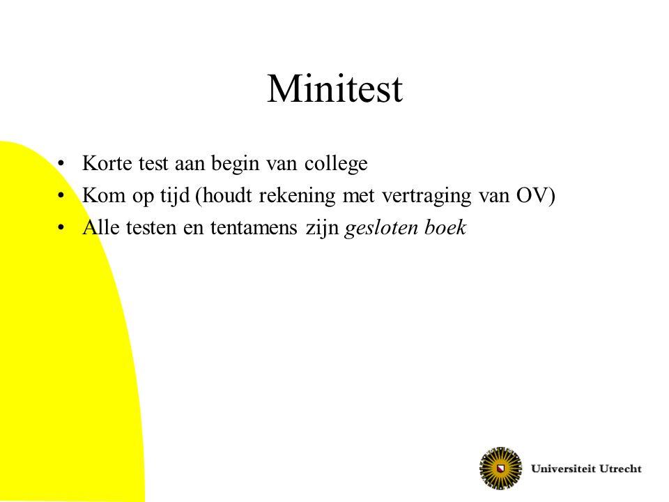 Minitest Korte test aan begin van college Kom op tijd (houdt rekening met vertraging van OV) Alle testen en tentamens zijn gesloten boek