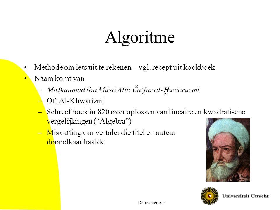 Algoritme Methode om iets uit te rekenen – vgl. recept uit kookboek Naam komt van –Mu ḥ ammad ibn Mūsā Abū Ǧ a'far al- Ḫ awārazmī –Of: Al-Khwarizmi –S