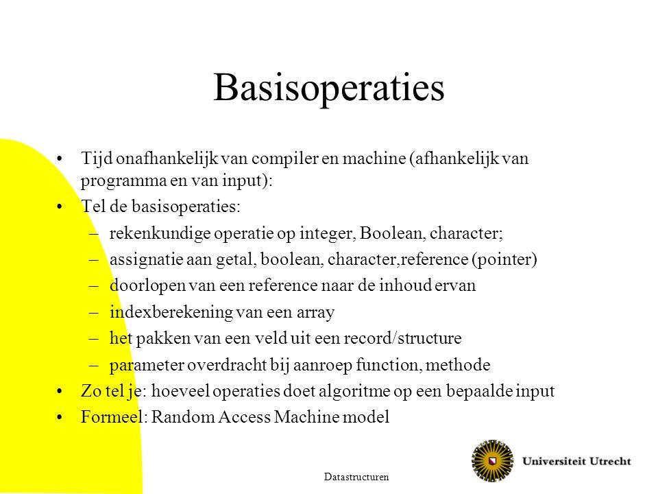 Basisoperaties Tijd onafhankelijk van compiler en machine (afhankelijk van programma en van input): Tel de basisoperaties: –rekenkundige operatie op i