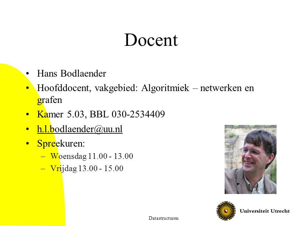 Docent Hans Bodlaender Hoofddocent, vakgebied: Algoritmiek – netwerken en grafen Kamer 5.03, BBL 030-2534409 h.l.bodlaender@uu.nl Spreekuren: –Woensdag 11.00 - 13.00 –Vrijdag 13.00 - 15.00 Datastructuren