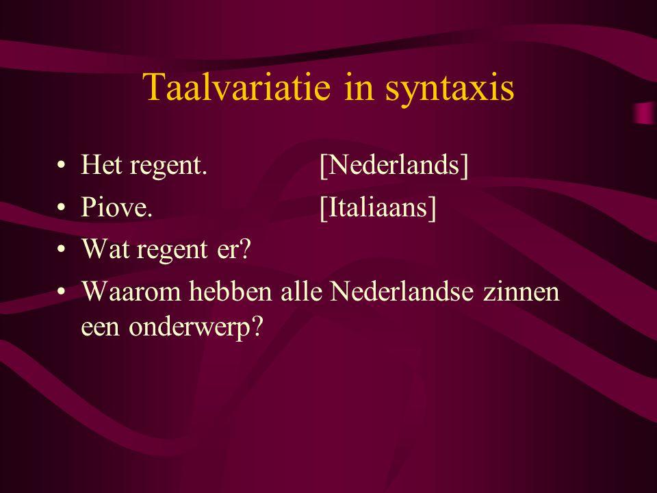 Taalvariatie in syntaxis Het regent.[Nederlands] Piove.[Italiaans] Wat regent er.