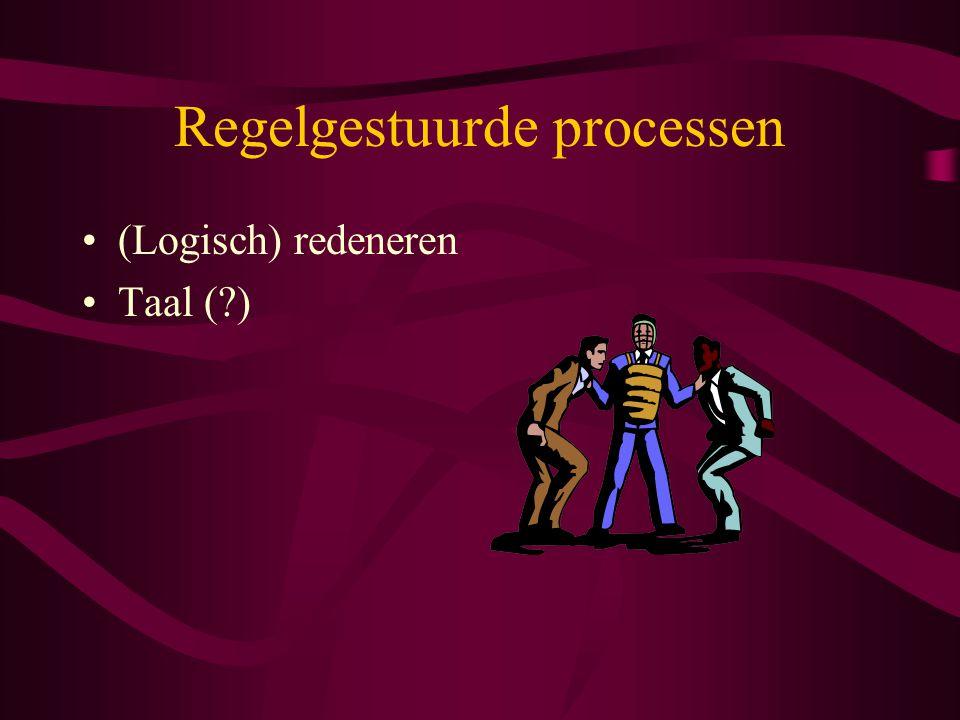 Regelgestuurde processen (Logisch) redeneren Taal ( )