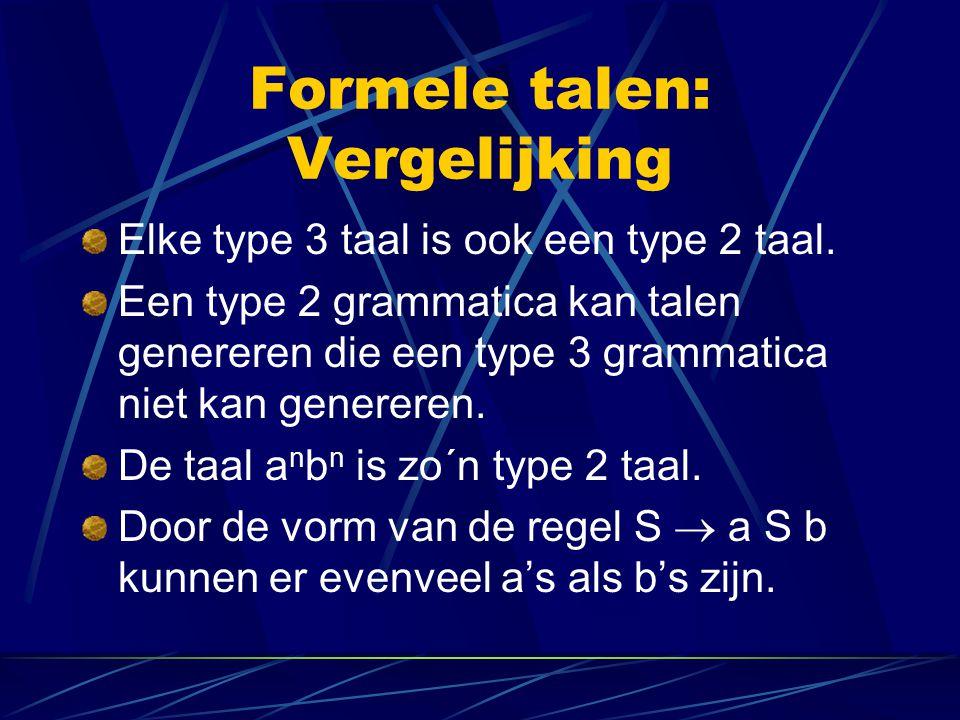 Formele talen: Vergelijking Elke type 3 taal is ook een type 2 taal. Een type 2 grammatica kan talen genereren die een type 3 grammatica niet kan gene