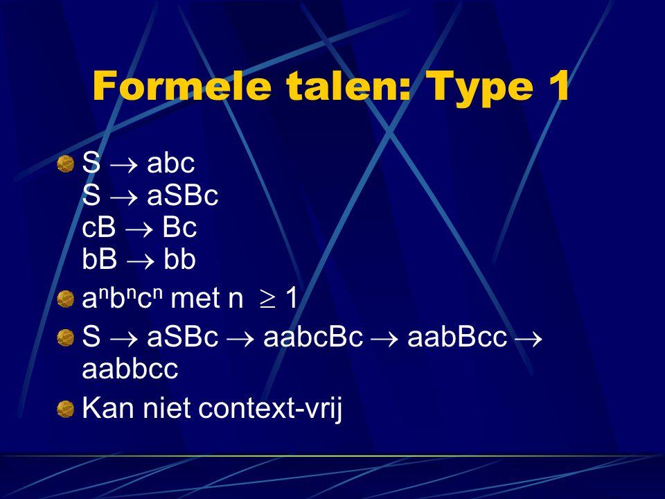 Formele talen: Type 1 S  abc S  aSBc cB  Bc bB  bb a n b n c n met n  1 S  aSBc  aabcBc  aabBcc  aabbcc Kan niet context-vrij