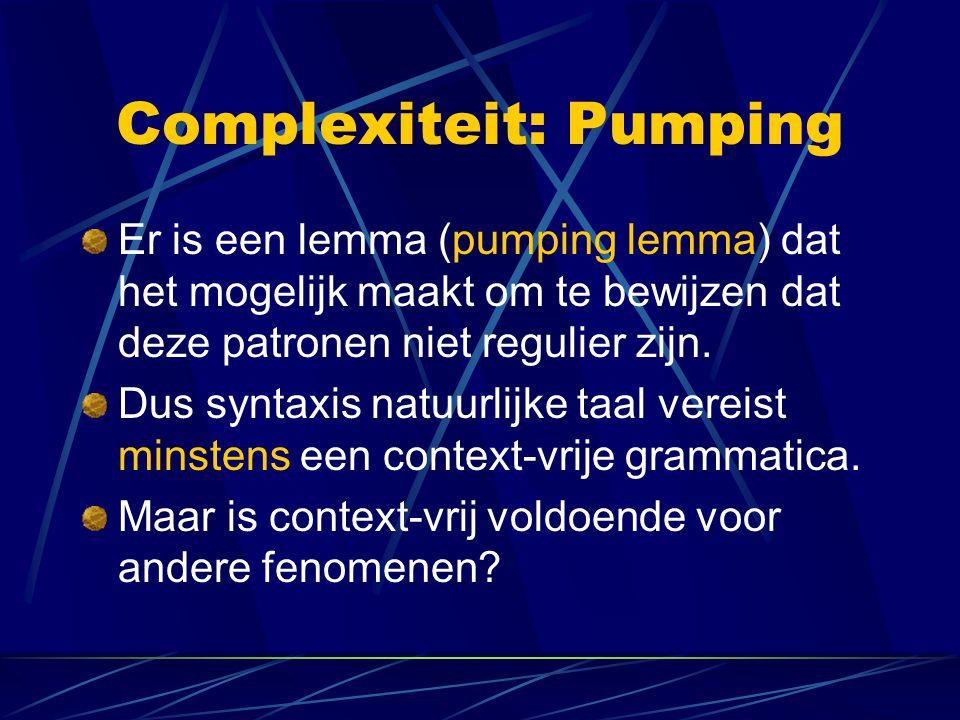 Complexiteit: Pumping Er is een lemma (pumping lemma) dat het mogelijk maakt om te bewijzen dat deze patronen niet regulier zijn.